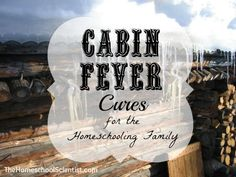 Whether you homeschool or not, cabin fever is real and affects moms and kids. Here are some cabin fever cures you might want to try to keep your sanity until spring finally gets here.