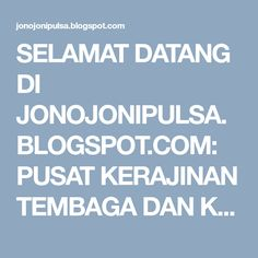 SELAMAT DATANG DI JONOJONIPULSA.BLOGSPOT.COM: PUSAT KERAJINAN TEMBAGA DAN KUNINGAN NUSANTARA