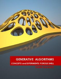 Generative Algorithms: Porous Shell by Zubin M Khabazi (2011)  © 2011 Zubin M Khabazi This book produced and published digitally for public use. No part of this book may be reproduced in any manner whatsoever without permission from the author, except in the context of reviews. To see the latest updates visit my website or for enquiries contact me: www.MORPHOGENESISM.com zubin.khabazi@gmail.com