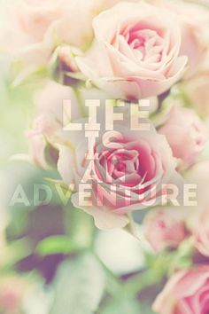 Let your life's story be an adventure!!!