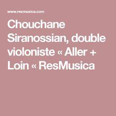 Chouchane Siranossian, double violoniste « Aller + Loin « ResMusica