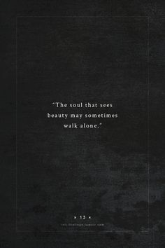 INFJ the soul that sees beauty Positive Quotes For Life Happiness, Life Quotes Love, Great Quotes, Quotes To Live By, Inspirational Quotes, Quotes On Being Alone, Walking Alone Quotes, Stand Alone Quotes, Smart Quotes