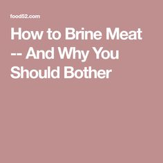 How to Brine Meat -- And Why You Should Bother
