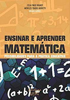 Amazon.com.br eBooks Kindle: Ensinar e aprender matemática: possibilidades para a prática educativa, Celia Finck Brandt, Méricles Thadeu Moretti