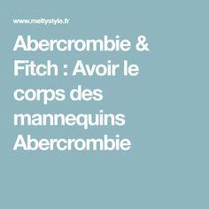 Abercrombie & Fitch : Avoir le corps des mannequins Abercrombie