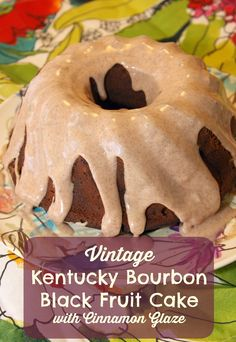 Vintage Kentucky Bourbon Black Fruit Cake with Cinnamon Glaze