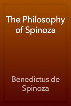 The Philosophy of Spinoza - Benedictus de Spinoza | Philosophy...: The Philosophy of Spinoza - Benedictus de Spinoza |… #Philosophy