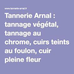 Tannerie Arnal 169 Avenue de l Abbaye 12000 LE MONASTERE   tannage végétal,  tannage au chrome, cuirs teints au foulon, cuir pleine fleur 00129034ec0