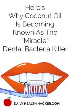 Heres Why Coconut Oil Is Becoming Known As The Miracle Dental Bacteria Killer
