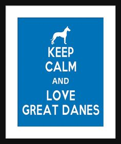 Keep Calm and Love Great Danes  Great Danes  Dog  by Printsonthego