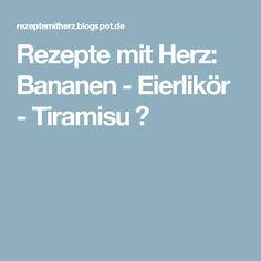Rezepte mit Herz: Bananen - Eierlikör - Tiramisu ♡