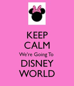 KEEP CALM We're Going To  DISNEY WORLD