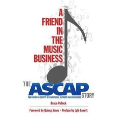 A Friend in the Music Business: The Ascap Story: The American Society of Composers, Authors and Publishers