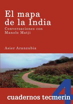 El mapa de la India : conversaciones con Manolo Matji / Asier Aranzubia Cob PublicaciónMadrid : TECMERIN, 2013
