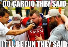 They said cardio would be fun.