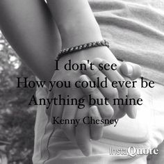 Country quotes  Love this one  Kenny Chesney @Olivia García García Browning ): my cam...  #provestra
