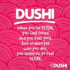 You deserve to feel DUSHI