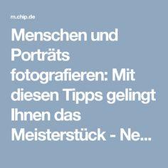 Menschen und Porträts fotografieren: Mit diesen Tipps gelingt Ihnen das Meisterstück - News - m.CHIP.de