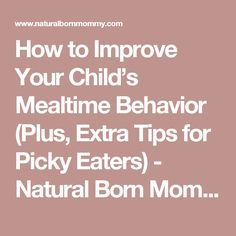 How to Improve Your Child's Mealtime Behavior (Plus, Extra Tips for Picky Eaters) - Natural Born Mommy