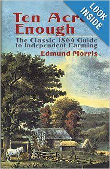 Ten Acres Enough: The Classic 1864 Guide to Independent Farming: Edmund Morris: 9780486437378: Amazon.com: Books