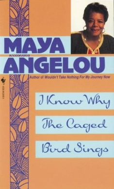 I Know Why the Caged Bird Sings (Maya Angelou's Autobiography #1)  by Maya Angelou