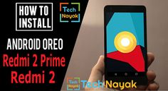 How to Update Redmi 2 and 2 Prime To Android 8.0 Oreo - Tech Nayak  So do you intend to Update Redmi 2 and 2 Prime To Android 8.0 Oreo? if your ans is yes, then you are at right place. Today we are here with an overview guide on How to Update Redmi 2 and 2 Prime To Android 8.0 Oreo. Xiaomi Redmi 2 was launched in 2015 and no more additional updates were pushed to the gadget. Xiaomi Redmi 2 comes with a 4.