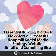 3 Essential Building Blocks to Kick-Start a Successful Nonprofit Social Media Strategy: Website, Email and Something Else