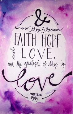 And now these 3 remain: faith, hope and love. But the greatest of these is love. 1 Corinthians 13:13 Watercolor and ink bible verse.