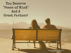 "You Deserve ""Peace of Mind"" and a trusting great partner / spouse."