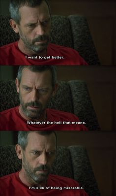 I really can't put this any better than it was put by Dr. House.