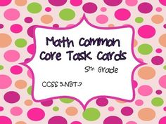This common core resource contains 24 task cards specifically written for and aligned to CCSS 5.NBT.7. 5.NBT.7. Add, subtract, multiply, and di...