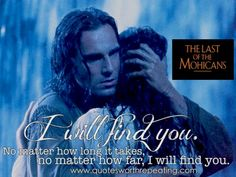 Last of the Mohicans best romantic movie quote.one of my favorite romantic movies! Top Romantic Movies, Romantic Movie Quotes, Famous Movie Quotes, Quotes By Famous People, Tv Quotes, Wedding Song Lyrics, Music Tv, Hopeless Romantic, Great Movies