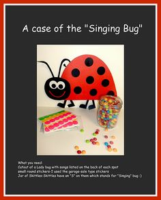 """Singing Bug"" Music time.  fun game to get kids singing.  The sticker is the ""bug"" that they get and then the skittle is their reward."