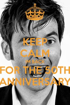 Keep Calm for the 50th Anniversary of Doctor Who .. David Tennant Billie Piper Matt Smith Jenna Louise Coleman