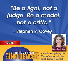 """Stephen Covey Small Business Wisdom: """"Be a light, not a judge. Be a model, not a critic."""""""