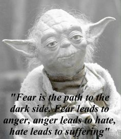 Yoda has it right. Religion is based on fear. Fear of death, fear of the unknown and fear of not being part of the group. Religion is the path to a very dark side of man's relationship with his fellow beings and far too many are more than happy to play upon those fears and lead the frightened to wasted lives and evil deeds.