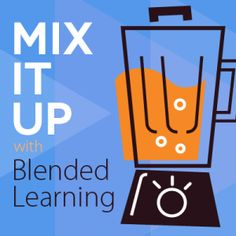 Mix It Up with Blended Learning