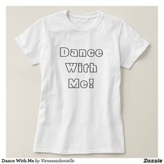 Dance With Me Shirts