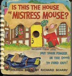 IS THIS THE HOUSE OF MISTRESS MOUSE BY RICHARD SCARRY ~ Oh, my, I forgot about this book I had when I was little! :)