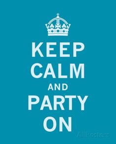 Keep Calm and Party On Posters at AllPosters.com