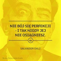 """""""Nie bój się perfekcji - i tak nigdy jej nie osiągniesz"""" Salvador Dali Homeless Quotes, Story Quotes, Keep Smiling, Salvador Dali, I Miss You, Captions, Faith, Motivation, Words"""