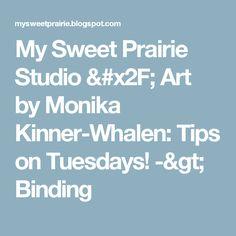My Sweet Prairie Studio / Art by Monika Kinner-Whalen: Tips on Tuesdays!  -> Binding