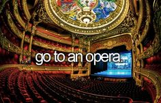 Go to an opera. -> Been there, done that. Did that a few years ago and it was quite okay, but honestly not really my cup of tea...
