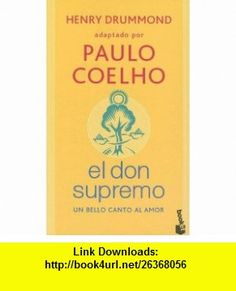 El Don Supremo Un Bello Canto al Amor (Spanish Edition) (9789871144990) Paulo Coelho, Henry Drummond , ISBN-10: 9871144997  , ISBN-13: 978-9871144990 ,  , tutorials , pdf , ebook , torrent , downloads , rapidshare , filesonic , hotfile , megaupload , fileserve