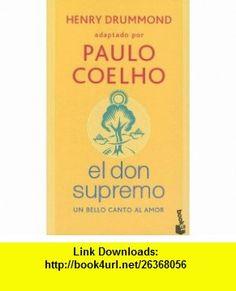 El Don Supremo Un Bello Canto al Amor (Spanish Edition) (9789871144990) Paulo Coelho, Henry Drummond , ISBN-10: 9871144997  , ISBN-13: 978-9871144990 ,  , tutorials , pdf , ebook , torrent , downloads , rapidshare , filesonic , hotfile , megaupload , fileserve