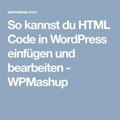 So kannst du HTML Code in WordPress einfügen und bearbeiten - WP Mashup Html Code, Wordpress, Coding, Blogging, Programming
