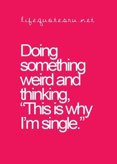 Funny Quotes : QUOTATION - Image : Quotes about Fun - Description No Partner? 25 Funny Quotes about Being Single . Sharing is Caring - Hey can you Share this Quote Single Life Quotes, Life Quotes Love, Funny Quotes About Life, Quotes About Moving On, Crush Quotes, Single Memes, Being Single Humor, Single Quotes Humor, Being Single Quotes Funny