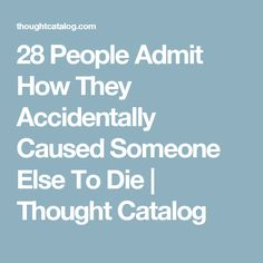28 People Admit How They Accidentally Caused Someone Else To Die | Thought Catalog