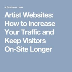 Artist Websites: How to Increase Your Traffic and Keep Visitors On-Site Longer
