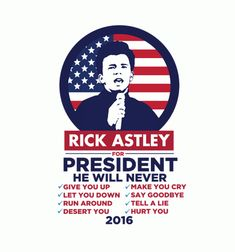 Rick Astley For President - BustedTees - Image 0